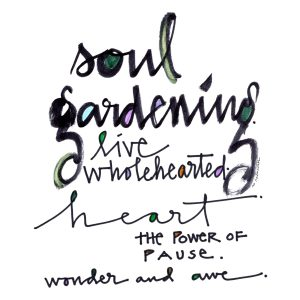 Soul Gardening Live Wholeheartedly